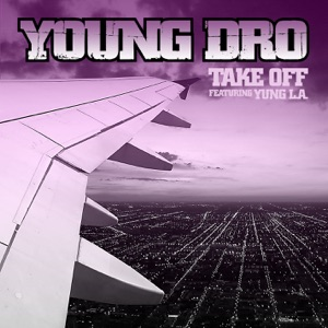 Young Dro - Take Off feat. Yung L.A.
