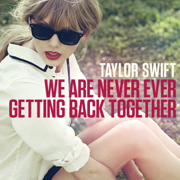 We Are Never Ever Getting Back Together - Taylor Swift - Taylor Swift