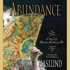 Abundance: A Novel of Marie Antoinette (Unabridged) - Sena Jeter Naslund mp3 listen download