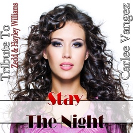 ‎Stay the Night: Tribute to Zedd & Hayley Williams - Single by Carlee Vangez