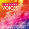 Timeless Voices: Kenny Rogers - Love Songs Vol. 1, Kenny Rogers