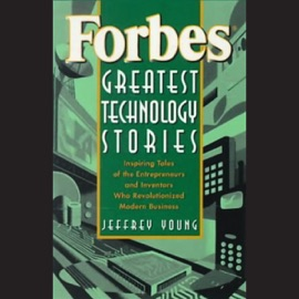 Forbes Greatest Technology Stories: Inspiring Tales of Entrepreneurs and Inventors - Jeffrey Young mp3 listen download