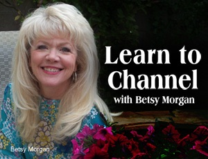 Learn to Channel – Betsy Morgan