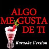 Algo Me Gusta De Ti (Karaoke Version) [feat. Chris Brown & T-Pain] [Originally Perfomed ByWisin & Yandel]