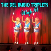 The Del Rubio Triplets - Whip It
