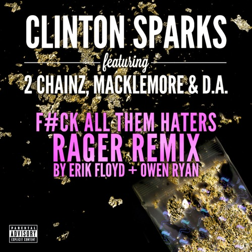 Clinton Sparks - Gold Rush (feat. 2 Chainz, Macklemore & D.A.) [F#ck All Them Haters RAGER Remix By Erik Floyd + Owen Ryan] - Single