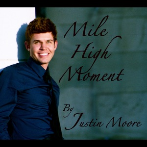 Justin Moore - Mile High Moment