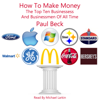 How to Make Money: The Top Ten Businesses and Business Men of All Time (Unabridged) - Paul Beck