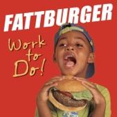 FATTBURGER - WORK TO DO