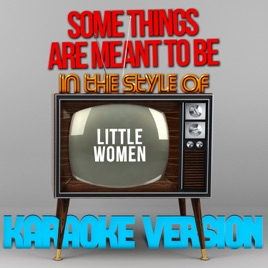 Some Things Are Meant to Be (In the Style of Little Women) [Karaoke  Version] - Single by Ameritz - Karaoke