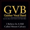 I Believe in a Hill Called Mount Calvary (Performance Tracks) - EP, Gaither Vocal Band
