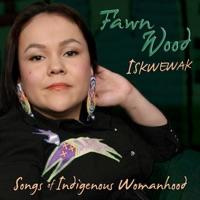Iskwewak - Songs of Indigenous Womanhood