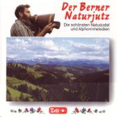 Der Berner Naturjutz - Die schönsten Naturjodel und Alphorn-Melodien