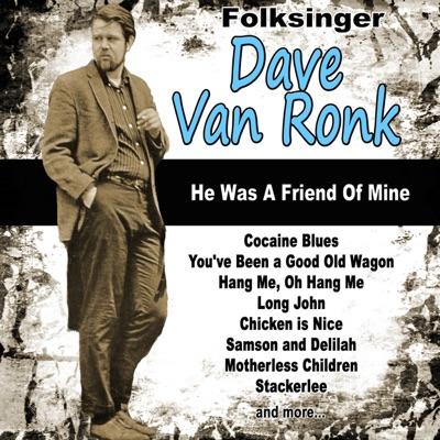 Folksinger Dave Van Ronk: He Was a Friend of Mine - Dave Van Ronk