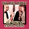 It's Only A Paper Moon, The Pied Pipers