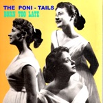 The Poni-Tails - Born Too Late