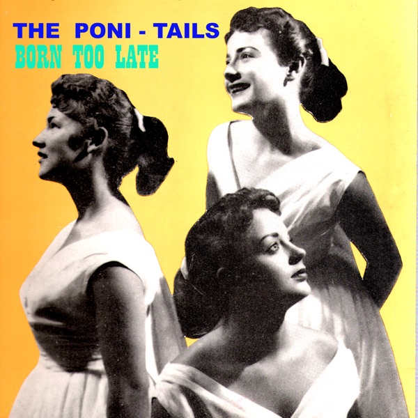 Poni Tails - Born To Late
