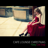 Cafe Lounge Christmas (聖なる夜のクリスマス・ラブソング)