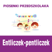 Piosenki przedszkolaka / Entliczek-pentliczek