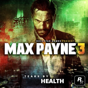 "HEALTH - TEARS (From ""Max Payne 3"")"