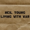 Living With War - In The Beginning, Neil Young