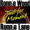 Just for a Moment, Ron Wood & Ronnie Lane