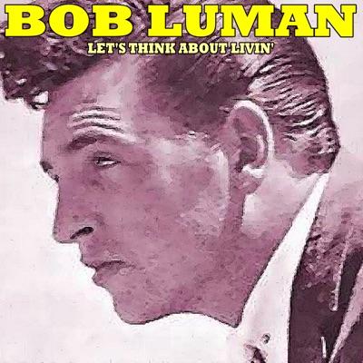 Let's Think About Livin - Bob Luman