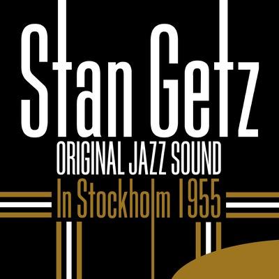 Original Jazz Sound: In Stockholm 1955 - Stan Getz