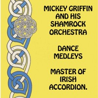 Irish Dance Medleys: Master of Irish Accordion by Mickey Griffin and His Shamrock Orchestra & Mickey Griffin on Apple Music