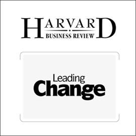 Leading Change: Why Transformation Efforts Fail (Harvard Business Review) (Unabridged) - John P. Kotter mp3 listen download