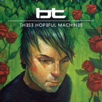 BT: These Hopeful Machines (iTunes)