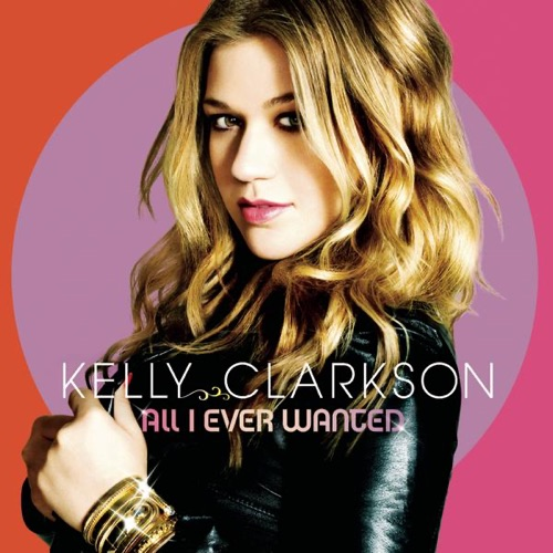 Kelly Clarkson - All I Ever Wanted (Deluxe Version)