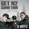 Get N2 Somethin (feat. Twista) - Single, G-BOYZ