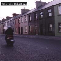 Wake the Neighbors by Wake the Neighbors on Apple Music