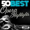 50 Best Opera Highlights - Various Artists