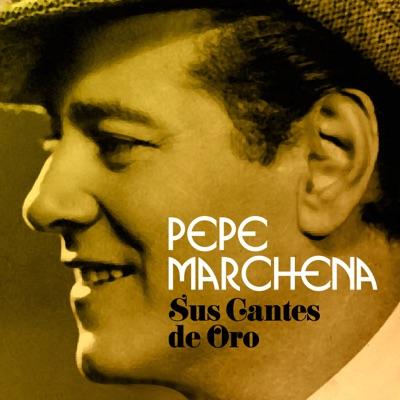 Sus Cantes de Oro - Pepe Marchena