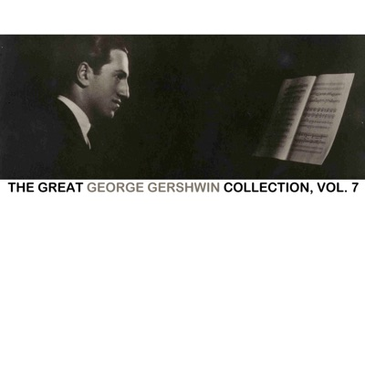 The Great George Gershwin Collection, Vol. 7 - George Gershwin