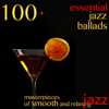 100 + Essential Jazz Ballads (Masterpieces of Smooth and Relaxing Jazz) - Various Artists