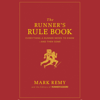 Mark Remy - The Runner's Rule Book: Everything a Runner Needs to Know - And Then Some (Unabridged) artwork