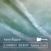 Space Lion Cowboy Bebop  Yann Rayon - Yann Rayon