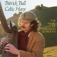 Celtic Harp, Vol. I: The Music of Turlough O'Carolan by Patrick Ball on Apple Music