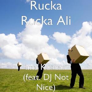 Rucka Rucka Ali & DJ Not Nice - Ima Korean feat. DJ Not Nice