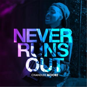 Chandler Moore - Never Runs Out