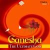 Ganesha - The Ultimate God