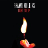 Shawn Mullins - Light You Up