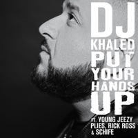 Put Your Hands Up (feat. Young Jeezy, Plies, Rick Ross & Schife) - Single Mp3 Download