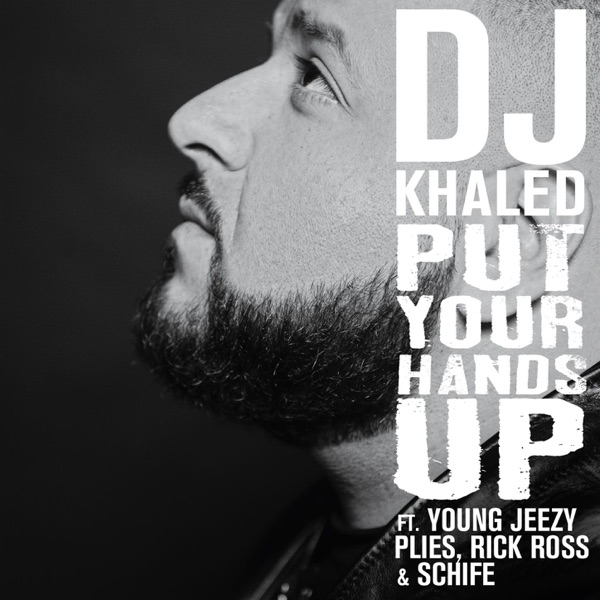Put Your Hands Up (feat. Young Jeezy, Plies, Rick Ross & Schife) - Single