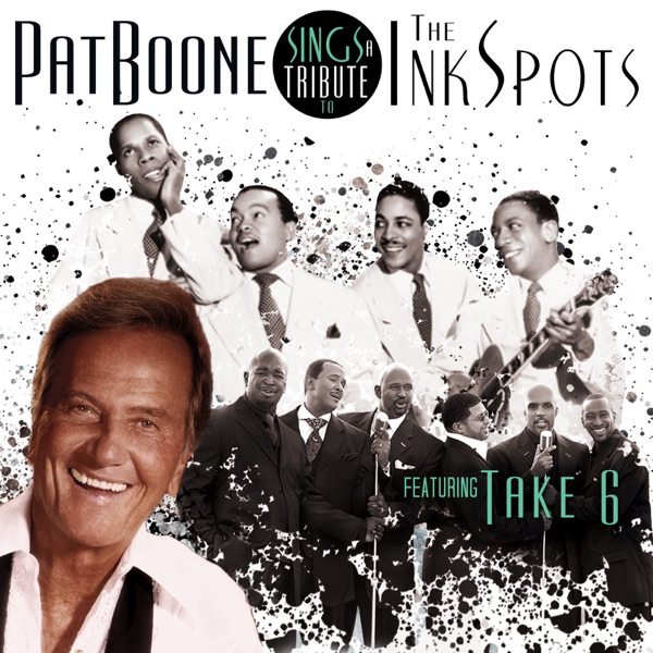 Pat Boone Sings a Tribute to the Ink Spots (feat. Take 6)