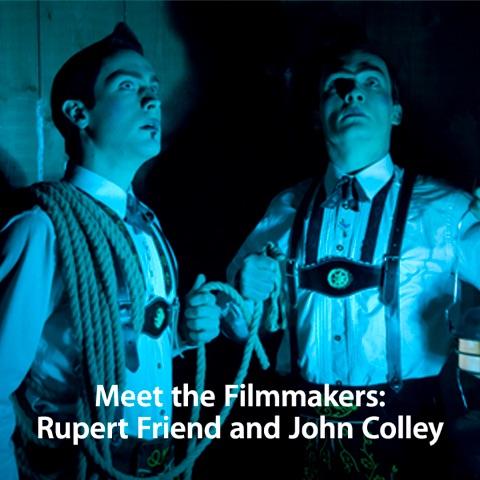 Meet the Filmmakers: Rupert Friend and John Colley
