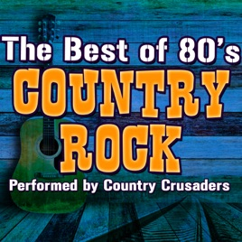 The Best of 80's Country Rock by Country Crusaders